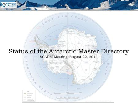 Status of the Antarctic Master Directory SCADM Meeting, August 22, 2014.