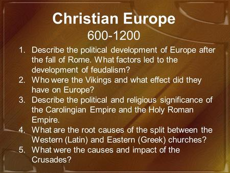 Christian Europe 600-1200 Describe the political development of Europe after the fall of Rome. What factors led to the development of feudalism? Who were.