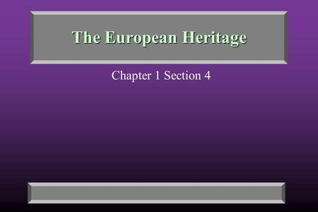 The European Heritage Chapter 1 Section 4. Key Terms Define: monotheism, salvation, direct democracy, republic, fedualism.