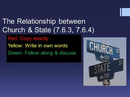 The Relationship between Church & State (7.6.3, 7.6.4) Red: Copy exactly Yellow: Write in own words Green: Follow along & discuss.