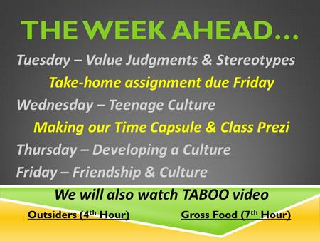 THE WEEK AHEAD… Tuesday – Value Judgments & Stereotypes Take-home assignment due Friday Wednesday – Teenage Culture Making our Time Capsule & Class Prezi.