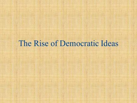 The Rise of Democratic Ideas. Preview of Main Ideas The Need for Government –List 5 ways government is not involved in your life –Is government really.