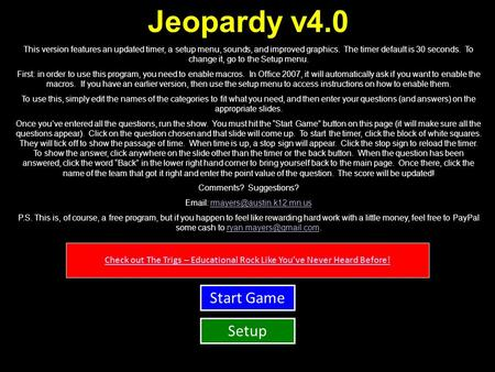 Check out The Trigs – Educational Rock Like You've Never Heard Before! Jeopardy v4.0 This version features an updated timer, a setup menu, sounds, and.