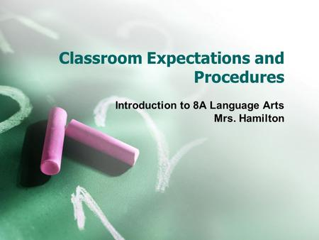 Classroom Expectations and Procedures Introduction to 8A Language Arts Mrs. Hamilton.