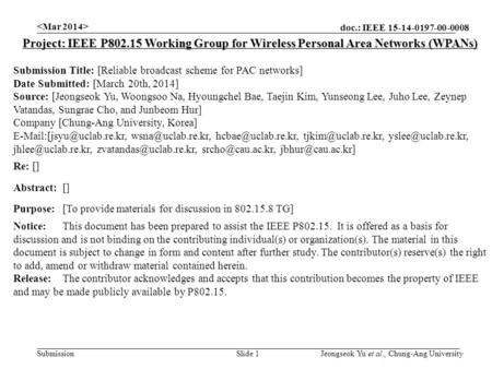 Doc.: IEEE 15-14-0197-00-0008 Submission Slide 1 Project: IEEE P802.15 Working Group for Wireless Personal Area Networks (WPANs) Submission Title: [Reliable.