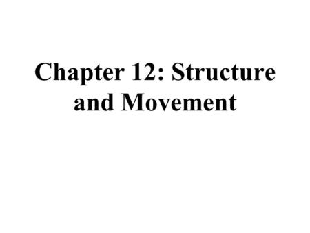 Chapter 12: Structure and Movement