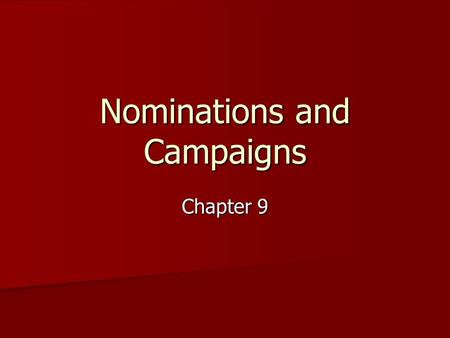 Nominations and Campaigns Chapter 9. The Nomination Game Nomination: Nomination: –The official endorsement of a candidate for office by a political party.