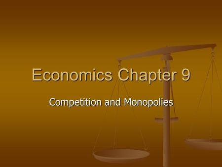 Economics Chapter 9 Competition and Monopolies. Perfect Competition: Section 1 Market Structure- the amount of competition they face. Market Structure-
