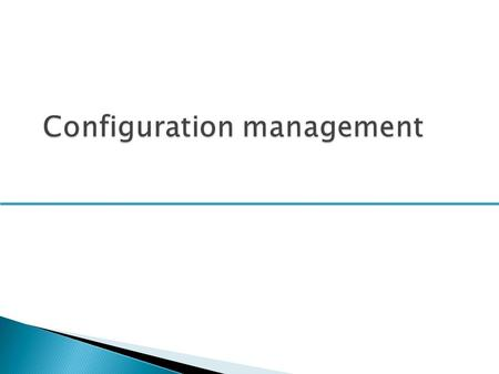  To explain the importance of software configuration management (CM)  To describe key CM activities namely CM planning, change management, version management.