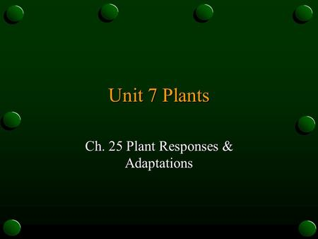 Ch. 25 Plant Responses & Adaptations
