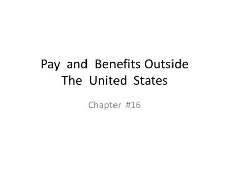 Pay and Benefits Outside The United States Chapter #16.