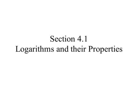 Section 4.1 Logarithms and their Properties. Suppose you have $100 in an account paying 5% compounded annually. –Create an equation for the balance B.