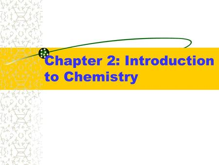 Chapter 2: Introduction to Chemistry. Nature of Matter Matter - Is anything that has mass and volume. –Physical properties of matter: Color, texture,