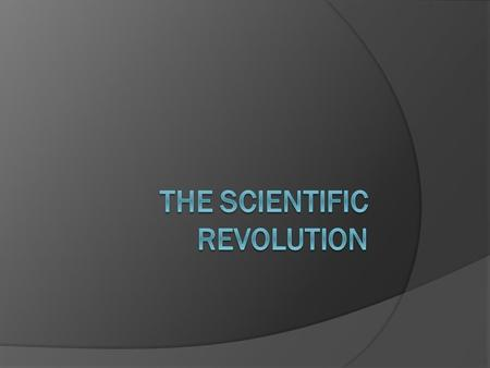 " Scientific Revolution- AKA- ""The Age of Reason""  Sci. Rev. = new way of examining the world logically  Began in 1600s. Height = mid-1700's  Paved."