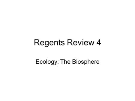 Regents Review 4 Ecology: The Biosphere. Ecology Basic Terms Define the term biotic Biotic – living part of the ecosystem Plants animals Define the term.