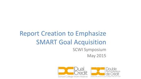 Report Creation to Emphasize SMART Goal Acquisition SCWI Symposium May 2015.