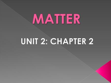  Matter – anything that has mass and takes up space  Mass – the amount of matter the object contains  Everything is made up of matter  Substance contain.