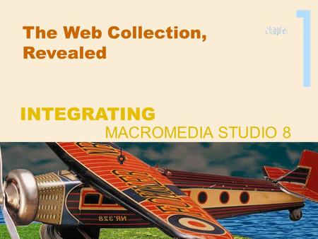 The Web Collection, Revealed MACROMEDIA STUDIO 8 INTEGRATING.