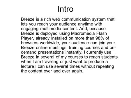 Intro Breeze is a rich web communication system that lets you reach your audience anytime with engaging multimedia content. And, because Breeze is deployed.