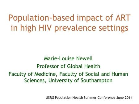 Population-based impact of ART in high HIV prevalence settings Marie-Louise Newell Professor of Global Health Faculty of Medicine, Faculty of Social and.