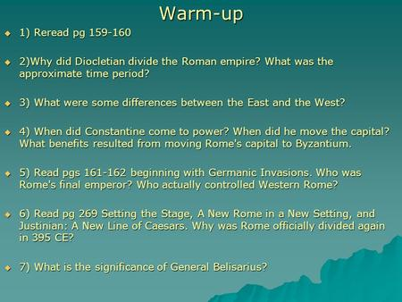 Warm-up  1) Reread pg 159-160  2)Why did Diocletian divide the Roman empire? What was the approximate time period?  3) What were some differences between.