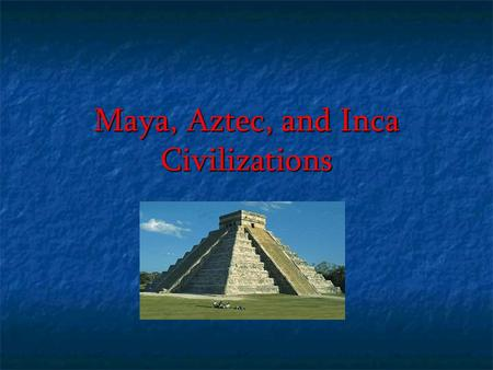 Maya, Aztec, and Inca Civilizations