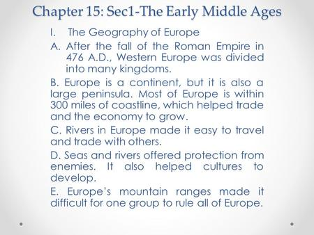 Chapter 15: Sec1-The Early Middle Ages I.The Geography of Europe A.After the fall of the Roman Empire in 476 A.D., Western Europe was divided into many.