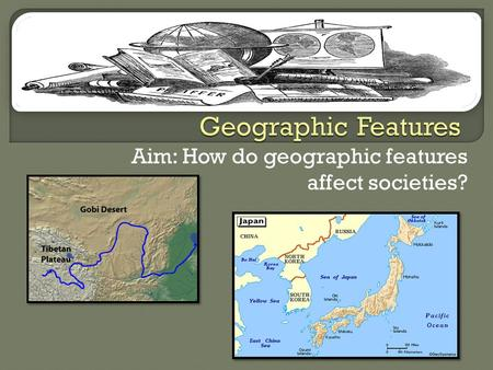 Aim: How do geographic features affect societies?.