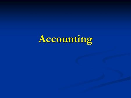 Accounting. What is Accounting? The system used by an organization to keep a record of all of the money that comes in and goes out of the business The.