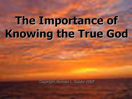 Knowing The True God Copyright Norman L Geisler Ppt Download