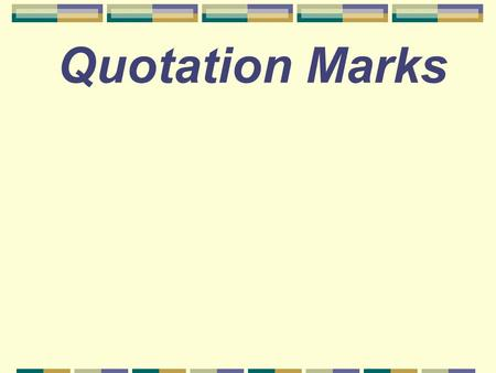 "Quotation Marks When do you use quotation marks? Quotation marks are used when you write someone's exact words. "" Be sure you are right, than go ahead."""