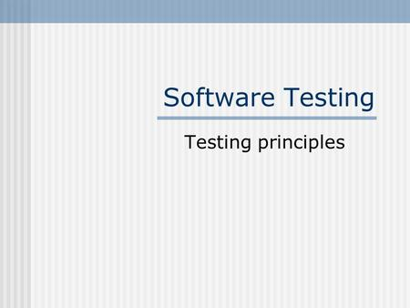 Software Testing Testing principles. Testing Testing involves operation of a system or application under controlled conditions & evaluating the results.