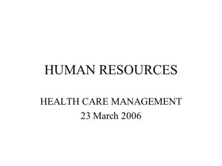HUMAN RESOURCES HEALTH CARE MANAGEMENT 23 March 2006.