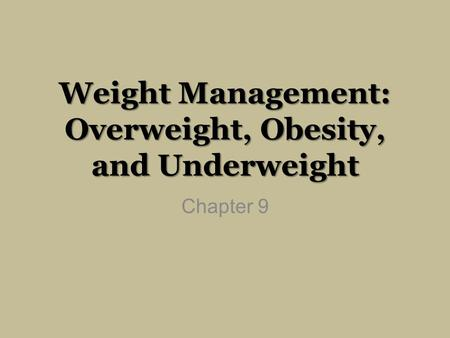 Weight Management: Overweight, <strong>Obesity</strong>, and Underweight Chapter 9.