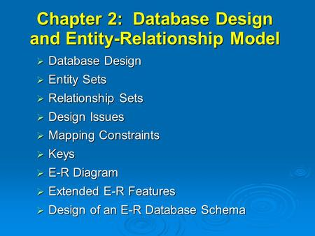 Chapter 2: Database Design and Entity-Relationship Model  Database Design  Entity Sets  Relationship Sets  Design Issues  Mapping Constraints  Keys.