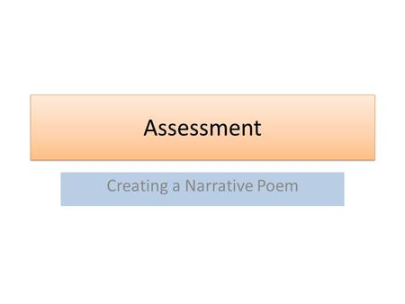 Assessment Creating a Narrative Poem. Write a narrative poem that recounts a fictional or true event dealing with the concept of choice. The poem must.