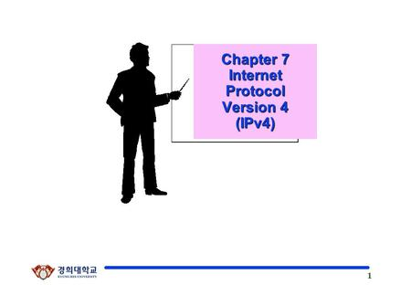 1 Kyung Hee University Chapter 7 Internet Protocol Version 4 (IPv4)