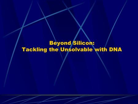 Beyond Silicon: Tackling the Unsolvable with DNA.