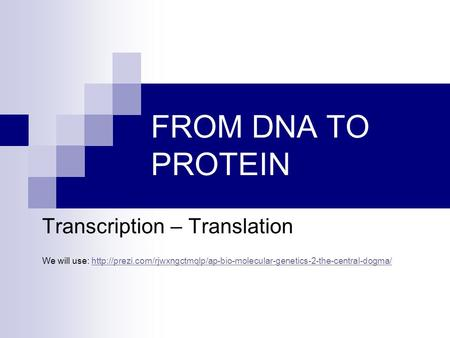 FROM DNA TO PROTEIN Transcription – Translation We will use:
