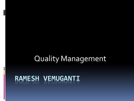 Quality Management.  Quality management is becoming increasingly important to the leadership and management of all organisations. I  t is necessary.