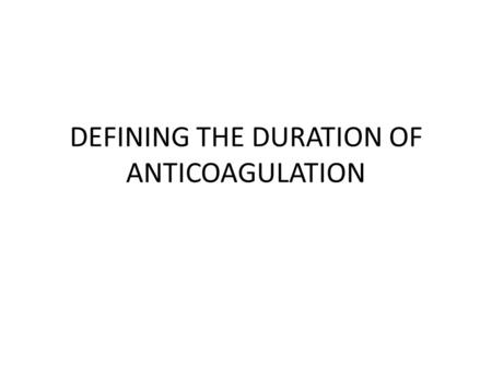 DEFINING THE DURATION OF ANTICOAGULATION. HOW LONG TO TREAT A DVT?