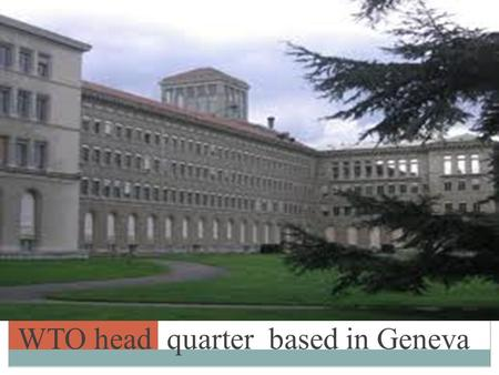 WTO head quarter based in Geneva. WTO (Definition) The World Trade Organization (WTO) is an organization that intends to supervise and liberalize international.