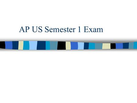 AP US Semester 1 Exam. Tomorrow's Exam 60 multiple choice –20 questions from chapters 23-26 Study lecture notes and Mr. Mat's notes –10 questions from.