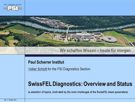Wir schaffen Wissen – heute für morgen PSI,3. Oktober 2015PSI,3. Oktober 2015PSI, Paul Scherrer Institut SwissFEL Diagnostics: Overview and Status (a selection.