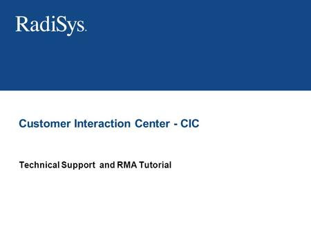 Technical Support and RMA Tutorial Customer Interaction Center - CIC.