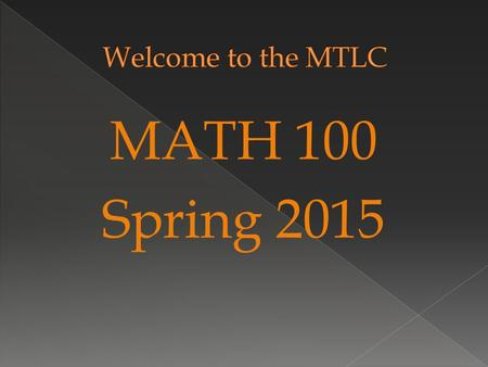 MATH 100 Spring 2015. Monday's classes  U. Midkiff  J. Boxmeyer Wednesday's classes  V. Liu  D. Neal  A. Ponta  L. Chataut.