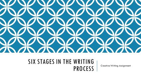 SIX STAGES IN THE WRITING PROCESS Creative Writing Assignment.