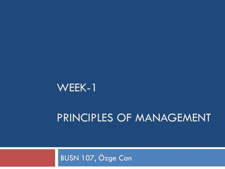 WEEK-1 PRINCIPLES OF MANAGEMENT BUSN 107, Özge Can.