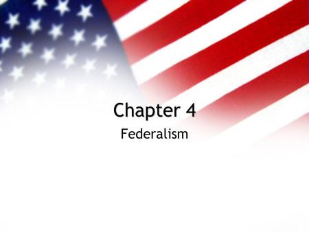 Chapter 4 Federalism. 3 types of governments Different Systems of Government Unitary System –Form of government in which the highest level of government.