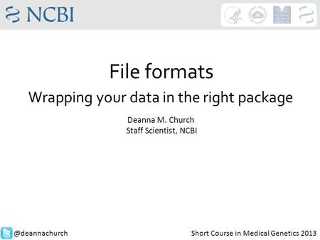 File formats Wrapping your data in the right package Deanna M. Church